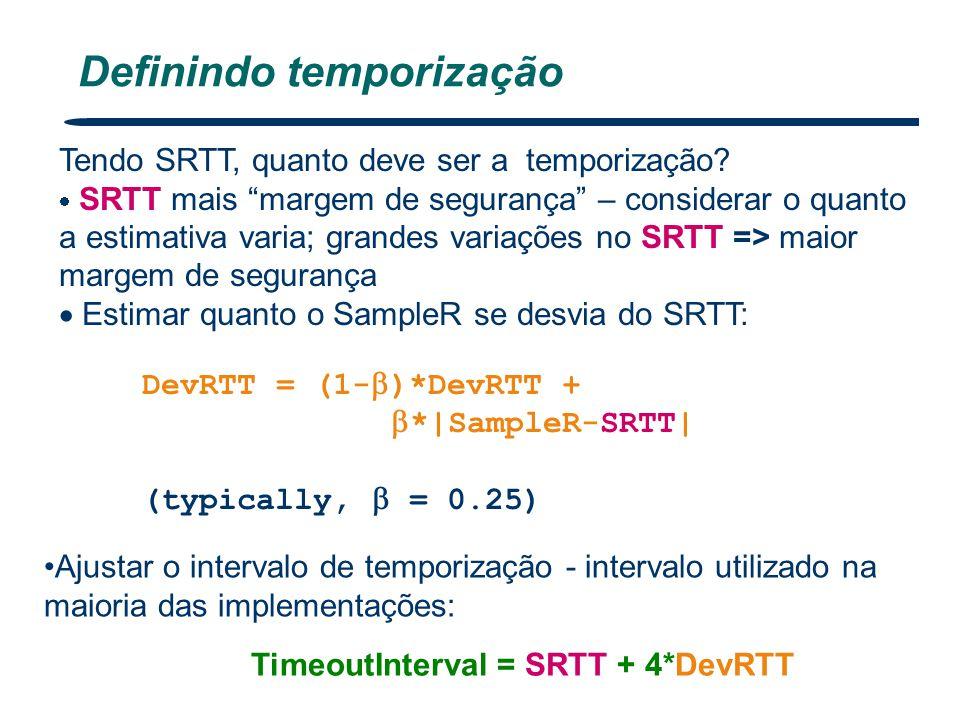 """65 Definindo temporização Tendo SRTT, quanto deve ser a temporização?  SRTT mais """"margem de segurança"""" – considerar o quanto a estimativa varia; gran"""
