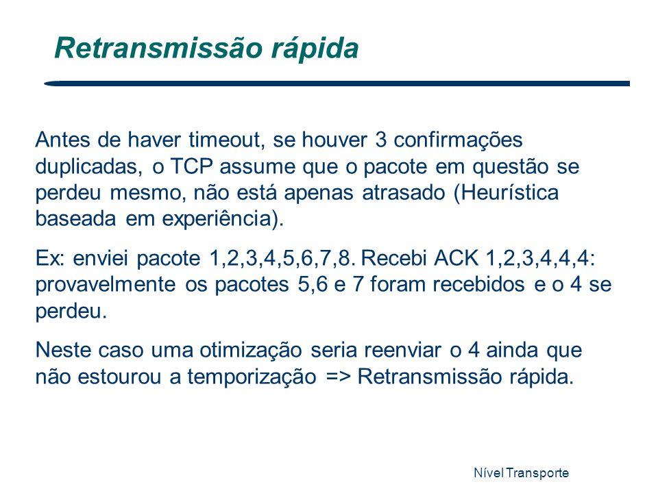 Nível Transporte 70 Retransmissão rápida Antes de haver timeout, se houver 3 confirmações duplicadas, o TCP assume que o pacote em questão se perdeu m