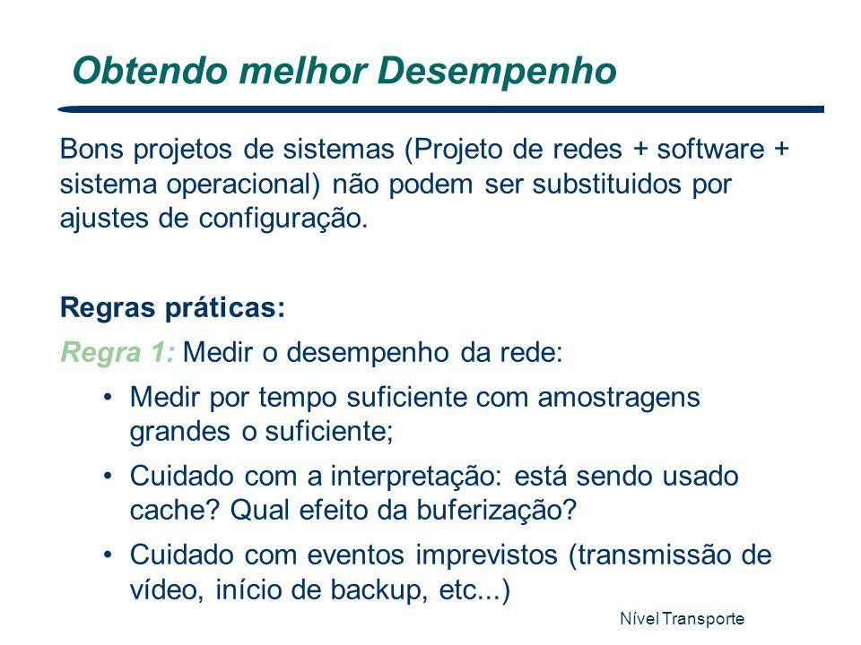 Nível Transporte 72 Obtendo melhor Desempenho Bons projetos de sistemas (Projeto de redes + software + sistema operacional) não podem ser substituidos