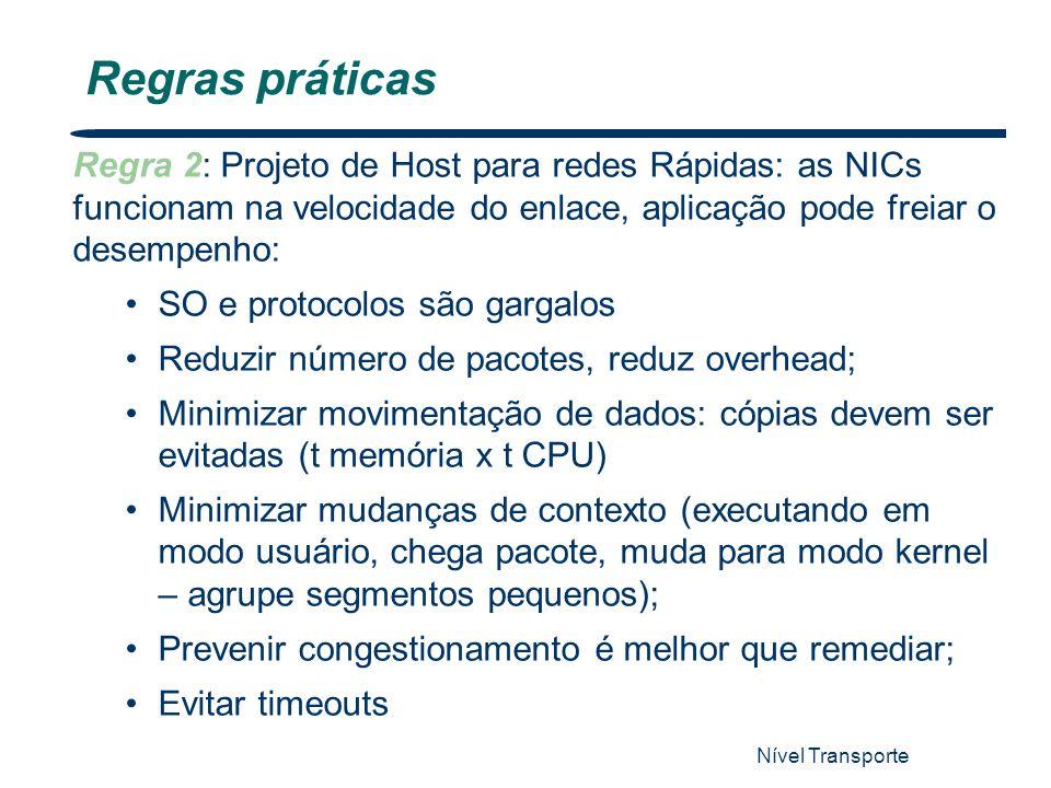 Nível Transporte 73 Regras práticas Regra 2: Projeto de Host para redes Rápidas: as NICs funcionam na velocidade do enlace, aplicação pode freiar o de