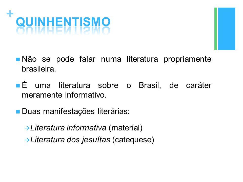 + Não se pode falar numa literatura propriamente brasileira. É uma literatura sobre o Brasil, de caráter meramente informativo. Duas manifestações lit