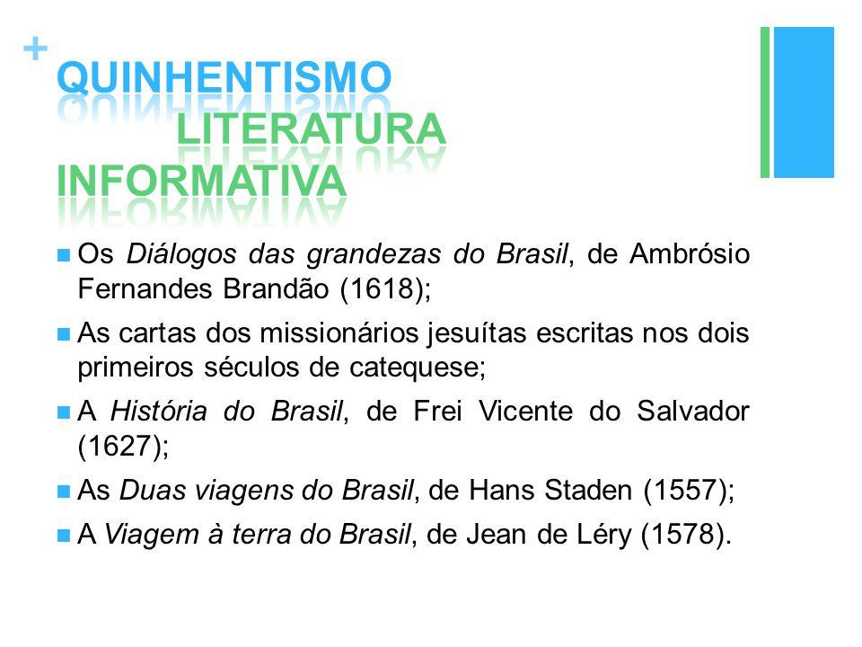 + Os Diálogos das grandezas do Brasil, de Ambrósio Fernandes Brandão (1618); As cartas dos missionários jesuítas escritas nos dois primeiros séculos d