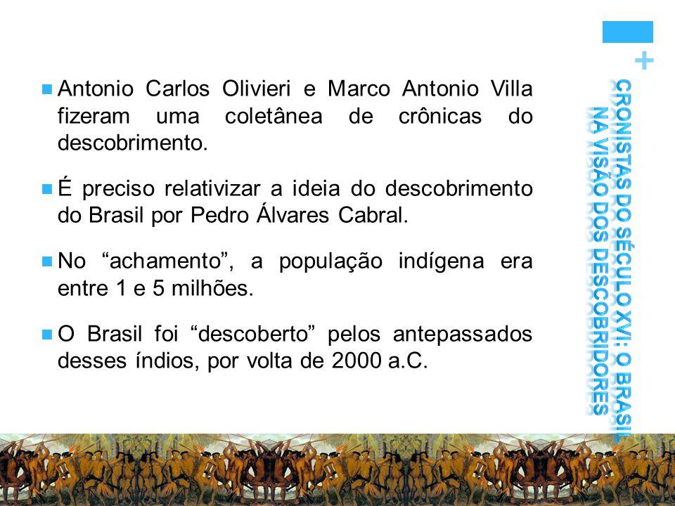 + Antonio Carlos Olivieri e Marco Antonio Villa fizeram uma coletânea de crônicas do descobrimento. É preciso relativizar a ideia do descobrimento do