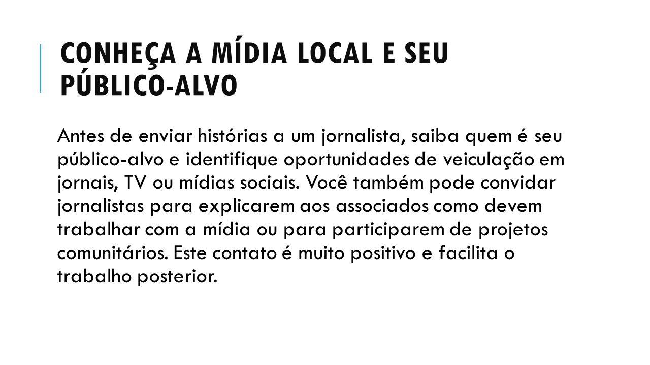 CONHEÇA A MÍDIA LOCAL E SEU PÚBLICO-ALVO Antes de enviar histórias a um jornalista, saiba quem é seu público-alvo e identifique oportunidades de veicu