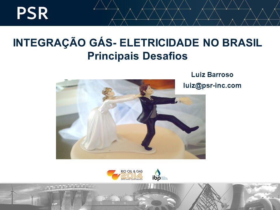 INTEGRAÇÃO GÁS- ELETRICIDADE NO BRASIL Principais Desafios Luiz Barroso luiz@psr-inc.com
