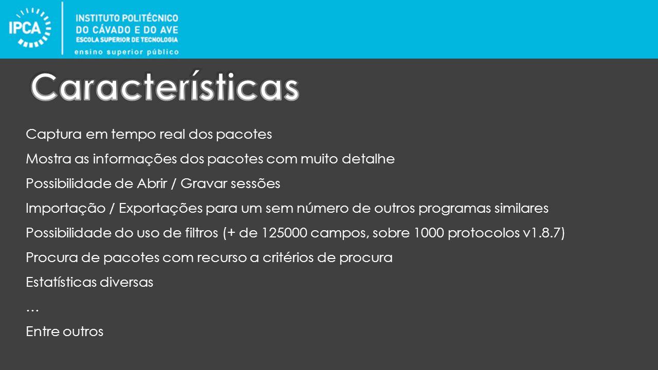 Captura em tempo real dos pacotes Mostra as informações dos pacotes com muito detalhe Possibilidade de Abrir / Gravar sessões Importação / Exportações para um sem número de outros programas similares Possibilidade do uso de filtros (+ de 125000 campos, sobre 1000 protocolos v1.8.7) Procura de pacotes com recurso a critérios de procura Estatísticas diversas … Entre outros
