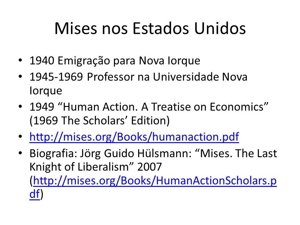 Mises nos Estados Unidos 1940 Emigração para Nova Iorque 1945-1969 Professor na Universidade Nova Iorque 1949 Human Action.