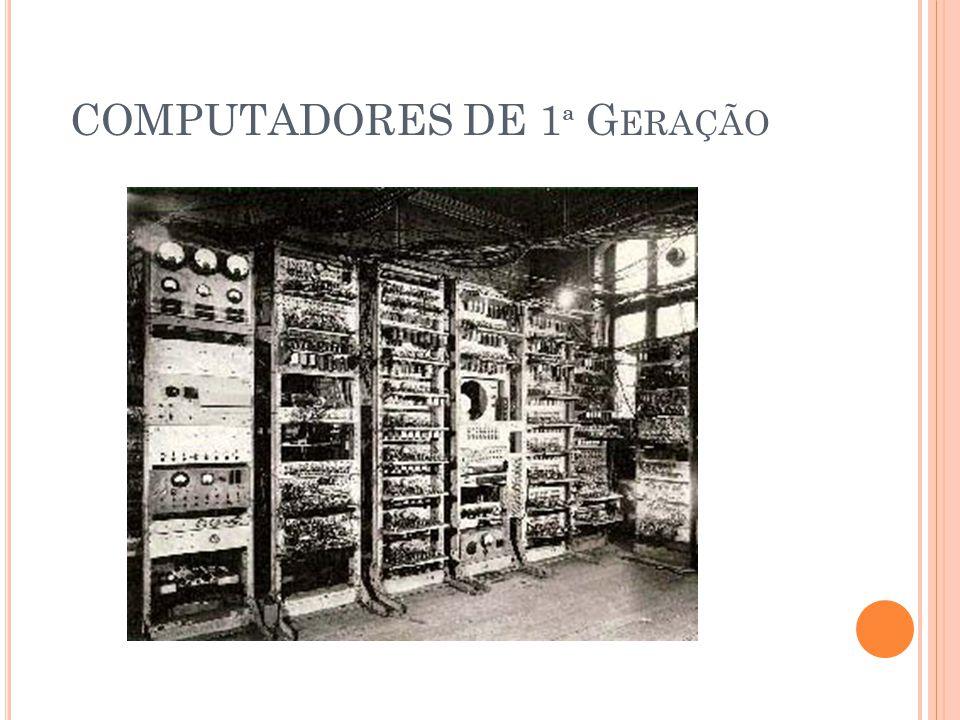 COMPUTADORES DE 1 ª G ERAÇÃO