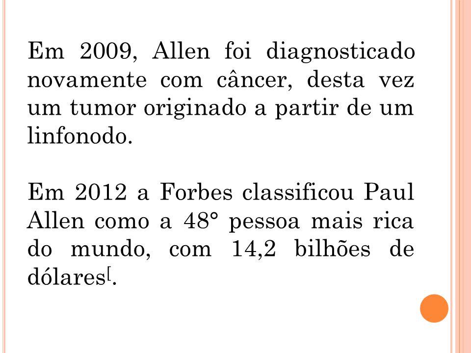 Em 2009, Allen foi diagnosticado novamente com câncer, desta vez um tumor originado a partir de um linfonodo. Em 2012 a Forbes classificou Paul Allen