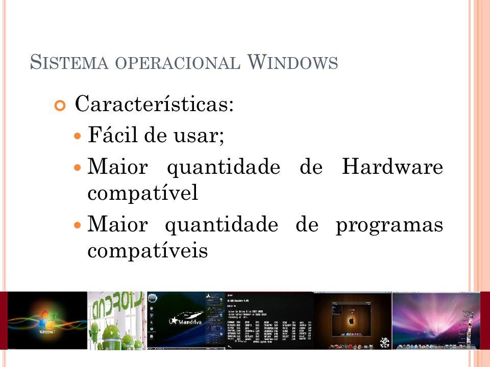 S ISTEMA OPERACIONAL W INDOWS Características: Fácil de usar; Maior quantidade de Hardware compatível Maior quantidade de programas compatíveis