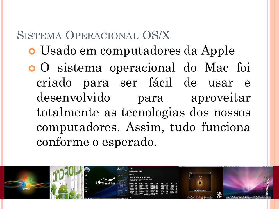 S ISTEMA O PERACIONAL OS/X Usado em computadores da Apple O sistema operacional do Mac foi criado para ser fácil de usar e desenvolvido para aproveitar totalmente as tecnologias dos nossos computadores.