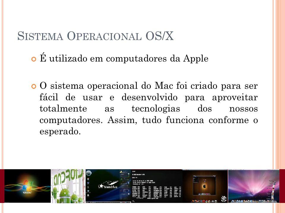 S ISTEMA O PERACIONAL OS/X É utilizado em computadores da Apple O sistema operacional do Mac foi criado para ser fácil de usar e desenvolvido para aproveitar totalmente as tecnologias dos nossos computadores.