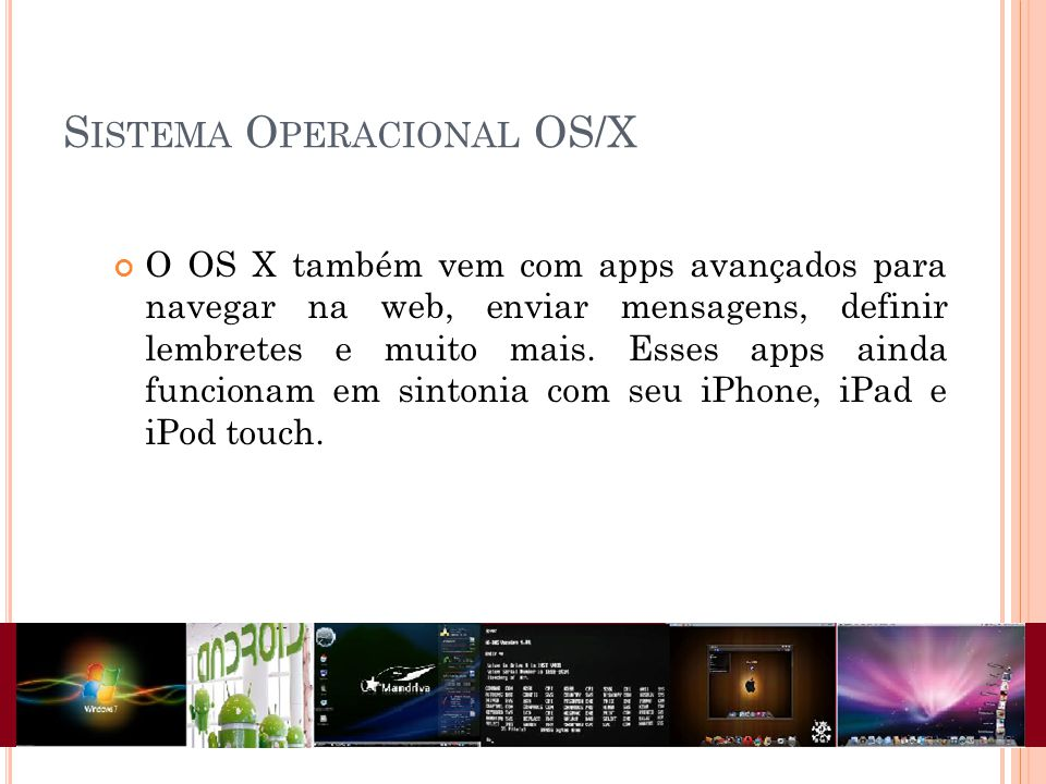 O OS X também vem com apps avançados para navegar na web, enviar mensagens, definir lembretes e muito mais. Esses apps ainda funcionam em sintonia com