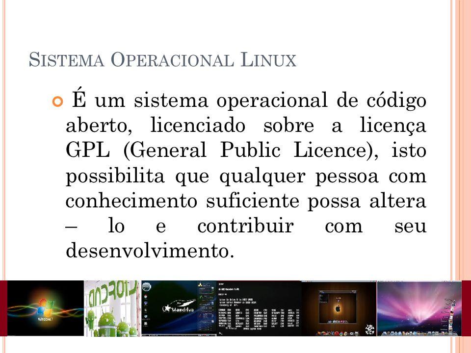 É um sistema operacional de código aberto, licenciado sobre a licença GPL (General Public Licence), isto possibilita que qualquer pessoa com conhecimento suficiente possa altera – lo e contribuir com seu desenvolvimento.