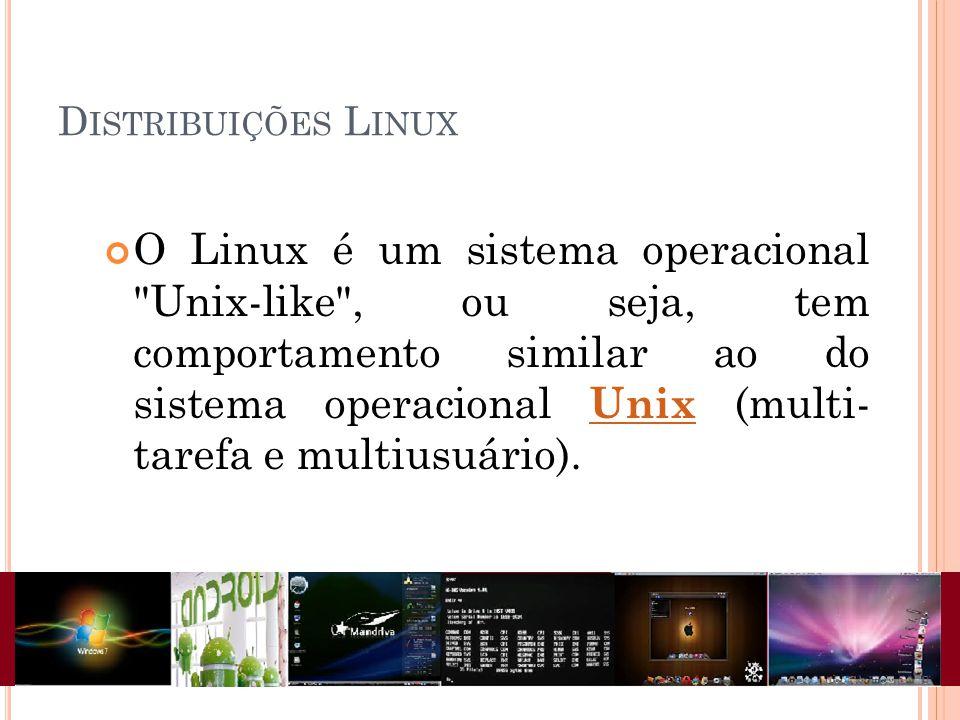 D ISTRIBUIÇÕES L INUX O Linux é um sistema operacional Unix-like , ou seja, tem comportamento similar ao do sistema operacional Unix (multi- tarefa e multiusuário).