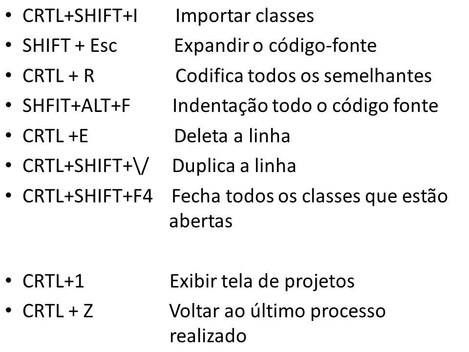 CRTL+SHIFT+I Importar classes SHIFT + Esc Expandir o código-fonte CRTL + R Codifica todos os semelhantes SHFIT+ALT+F Indentação todo o código fonte CR