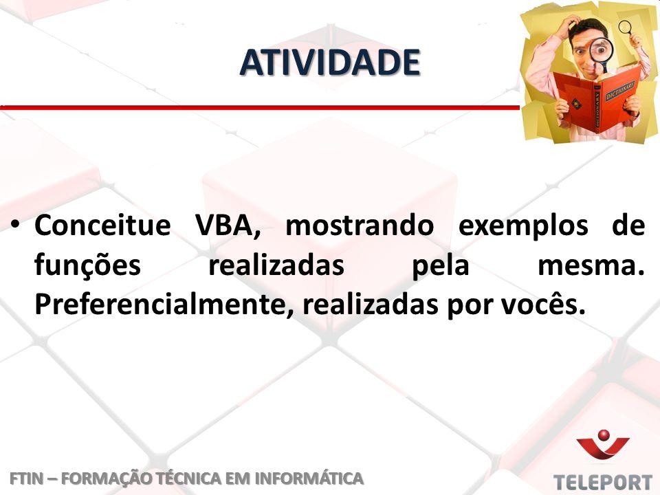 ATIVIDADE Conceitue VBA, mostrando exemplos de funções realizadas pela mesma.