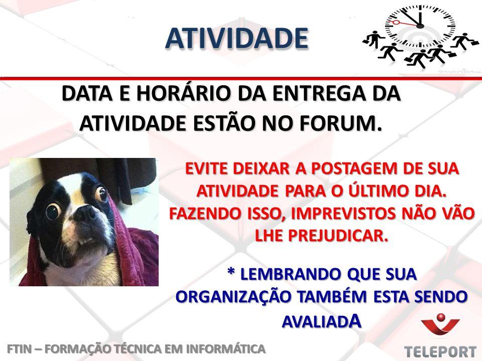 DATA E HORÁRIO DA ENTREGA DA ATIVIDADE ESTÃO NO FORUM.