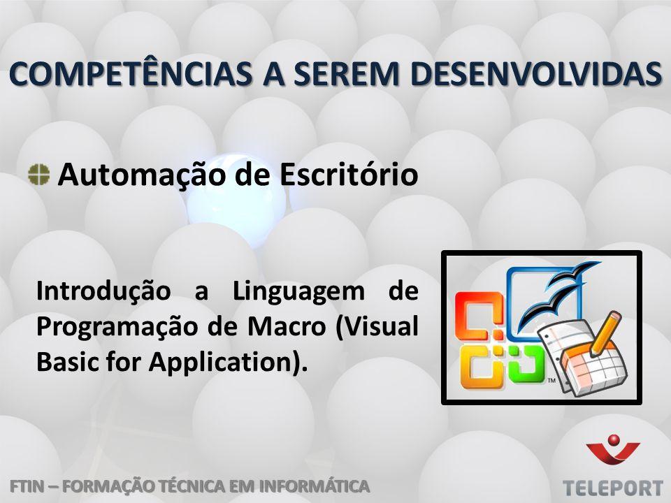 COMPETÊNCIAS A SEREM DESENVOLVIDAS Automação de Escritório Introdução a Linguagem de Programação de Macro (Visual Basic for Application).