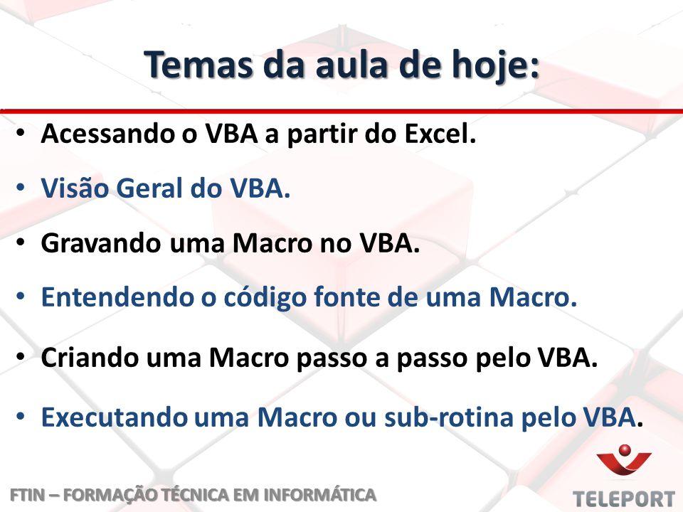 Temas da aula de hoje: Acessando o VBA a partir do Excel.
