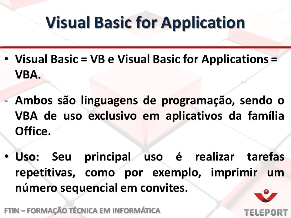 Visual Basic for Application Visual Basic = VB e Visual Basic for Applications = VBA.