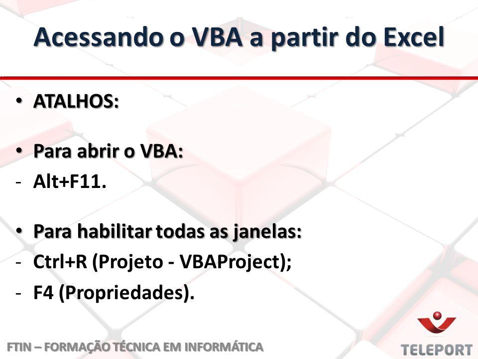 Acessando o VBA a partir do Excel ATALHOS: ATALHOS: Para abrir o VBA: Para abrir o VBA: - -Alt+F11.