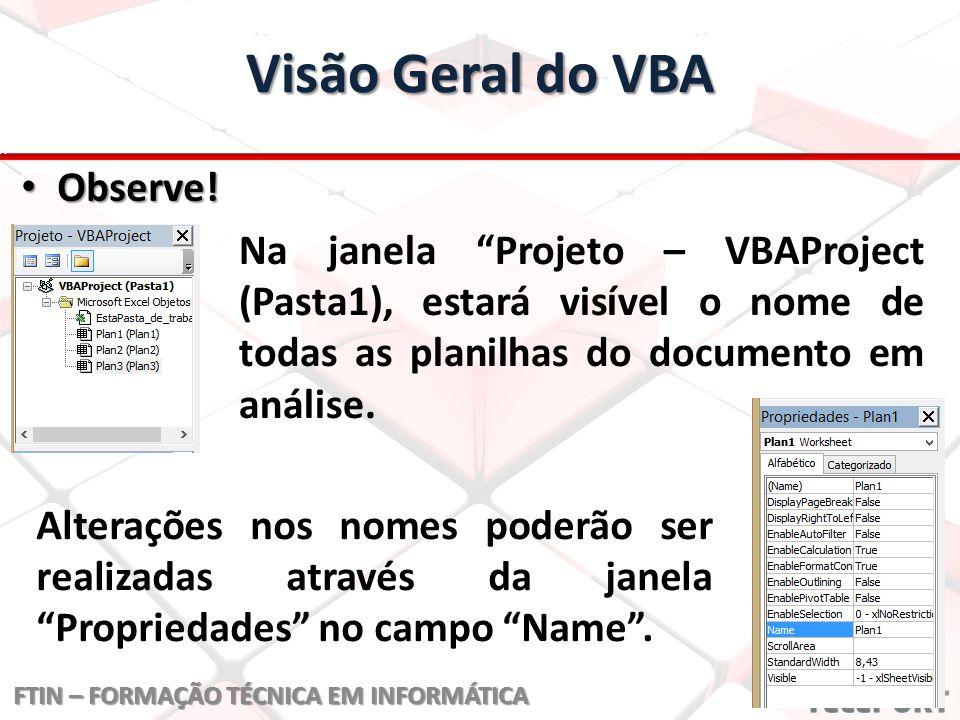 Visão Geral do VBA Observe. Observe.
