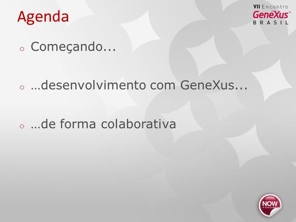 Agenda o Começando... o …desenvolvimento com GeneXus... o …de forma colaborativa