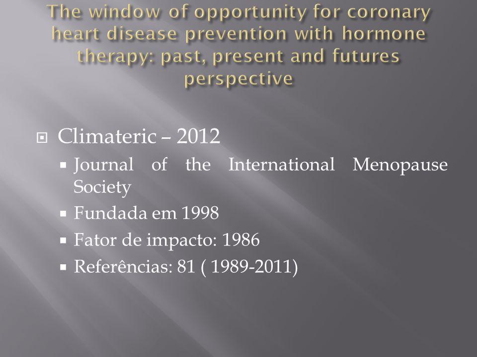  Climateric – 2012  Journal of the International Menopause Society  Fundada em 1998  Fator de impacto: 1986  Referências: 29 (1992-2009)