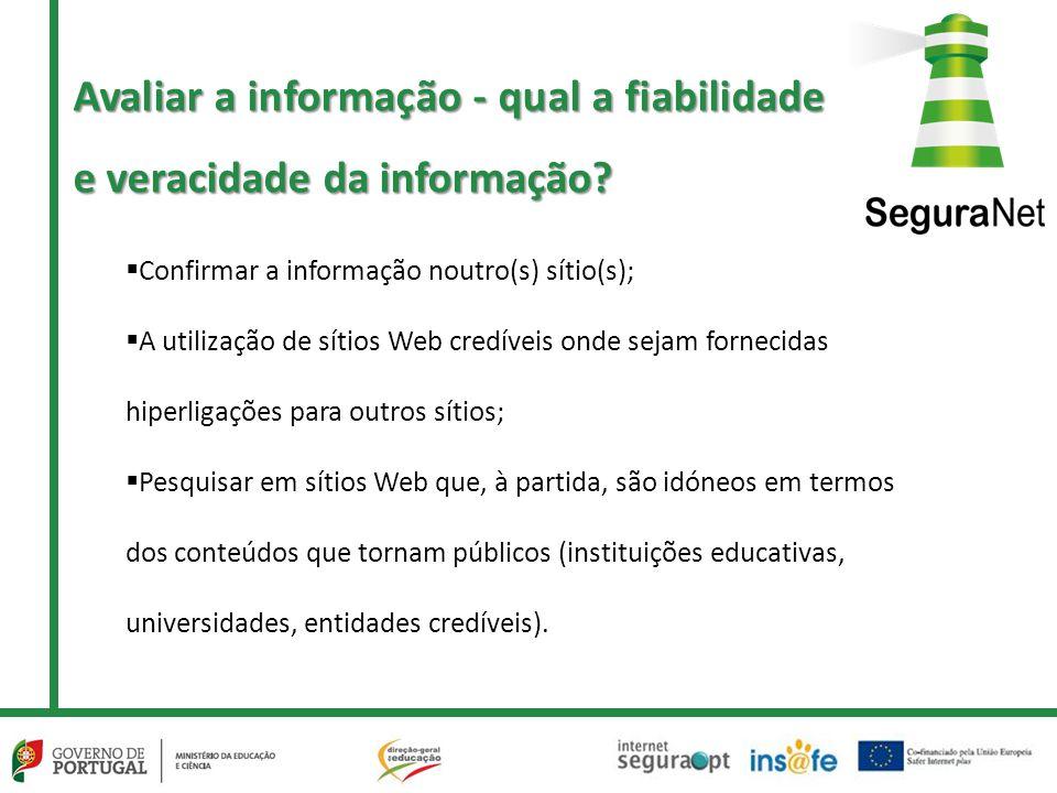  Confirmar a informação noutro(s) sítio(s);  A utilização de sítios Web credíveis onde sejam fornecidas hiperligações para outros sítios;  Pesquisa