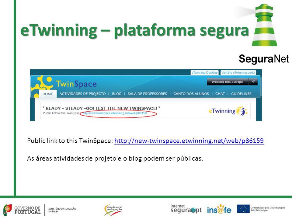 eTwinning – plataforma segura Public link to this TwinSpace: http://new-twinspace.etwinning.net/web/p86159http://new-twinspace.etwinning.net/web/p86159 As áreas atividades de projeto e o blog podem ser públicas.