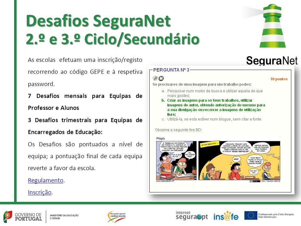 Desafios SeguraNet 2.º e 3.º Ciclo/Secundário As escolas efetuam uma inscrição/registo recorrendo ao código GEPE e à respetiva password.