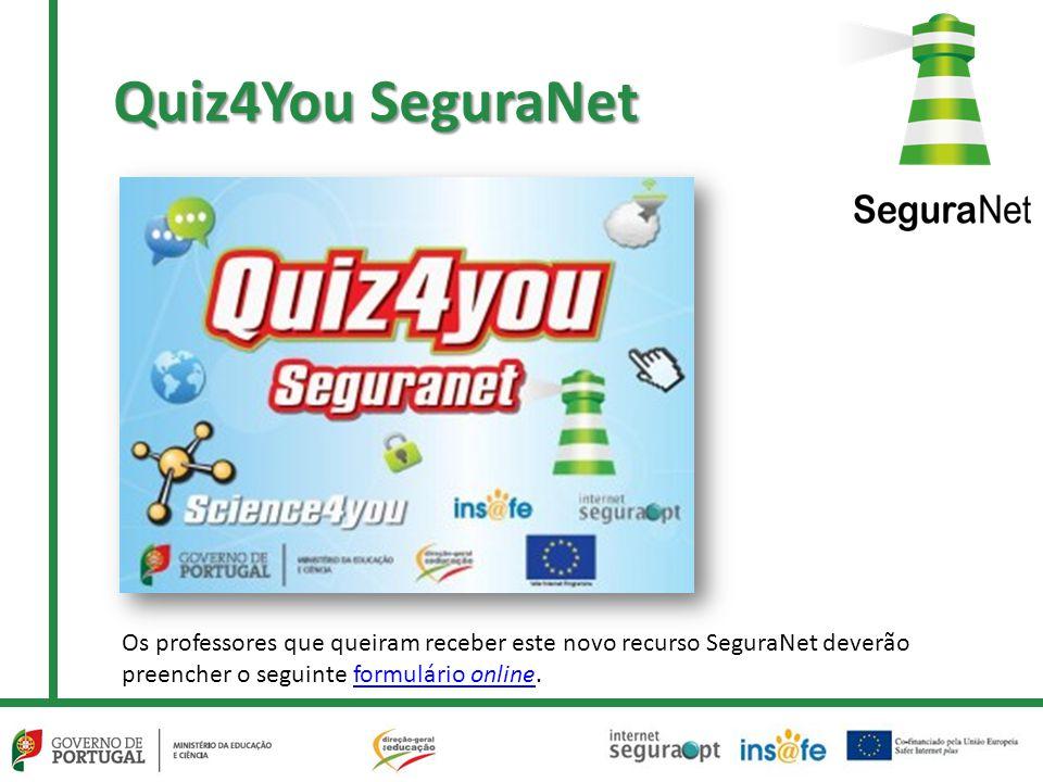 Quiz4You SeguraNet Os professores que queiram receber este novo recurso SeguraNet deverão preencher o seguinte formulário online.formulário online