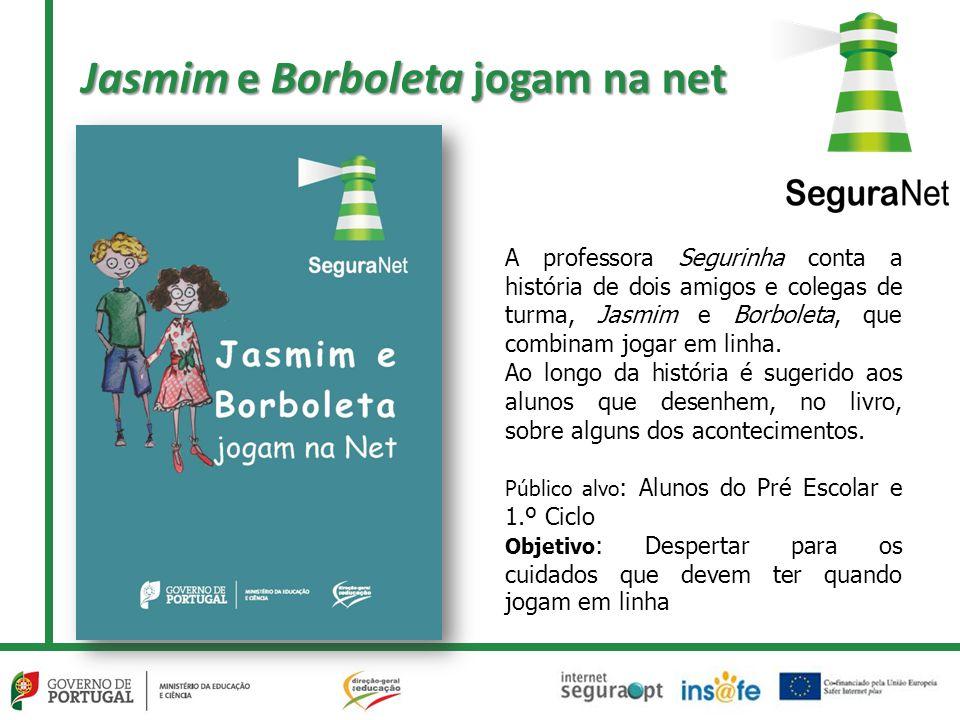 Jasmim e Borboleta jogam na net A professora Segurinha conta a história de dois amigos e colegas de turma, Jasmim e Borboleta, que combinam jogar em linha.
