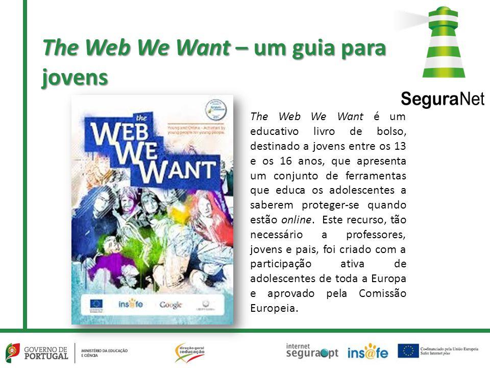 The Web We Want – um guia para jovens The Web We Want é um educativo livro de bolso, destinado a jovens entre os 13 e os 16 anos, que apresenta um conjunto de ferramentas que educa os adolescentes a saberem proteger-se quando estão online.