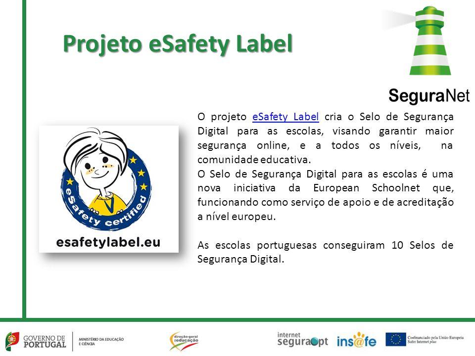 Projeto eSafety Label O projeto eSafety Label cria o Selo de Segurança Digital para as escolas, visando garantir maior segurança online, e a todos os