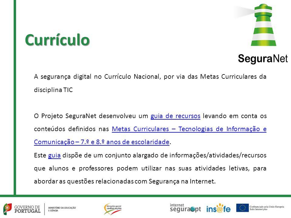 Currículo A segurança digital no Currículo Nacional, por via das Metas Curriculares da disciplina TIC O Projeto SeguraNet desenvolveu um guia de recur