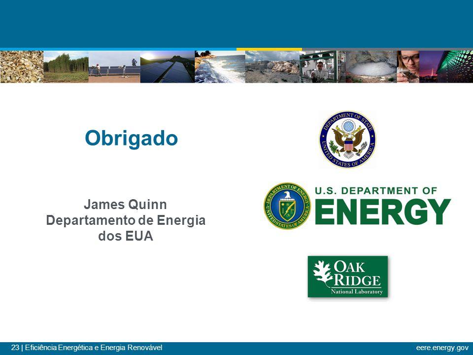 23 | Eficiência Energética e Energia Renováveleere.energy.gov Obrigado James Quinn Departamento de Energia dos EUA