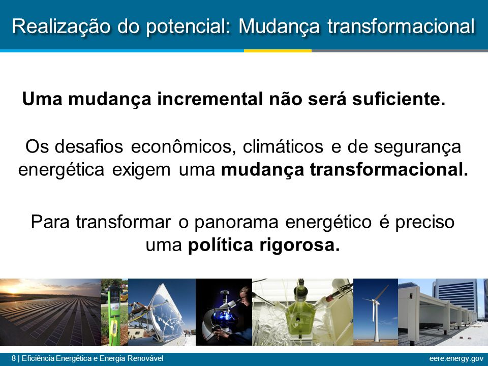 8 | Eficiência Energética e Energia Renováveleere.energy.gov Os desafios econômicos, climáticos e de segurança energética exigem uma mudança transformacional.