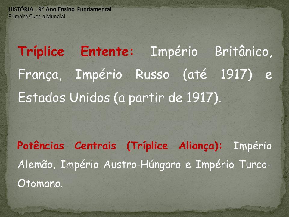 Potências Centrais (Tríplice Aliança): Império Alemão, Império Austro-Húngaro e Império Turco- Otomano. Tríplice Entente: Império Britânico, França, I