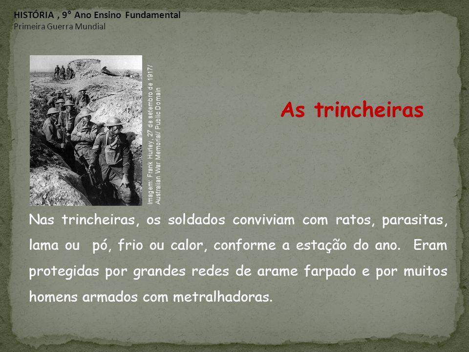 Nas trincheiras, os soldados conviviam com ratos, parasitas, lama ou pó, frio ou calor, conforme a estação do ano. Eram protegidas por grandes redes d
