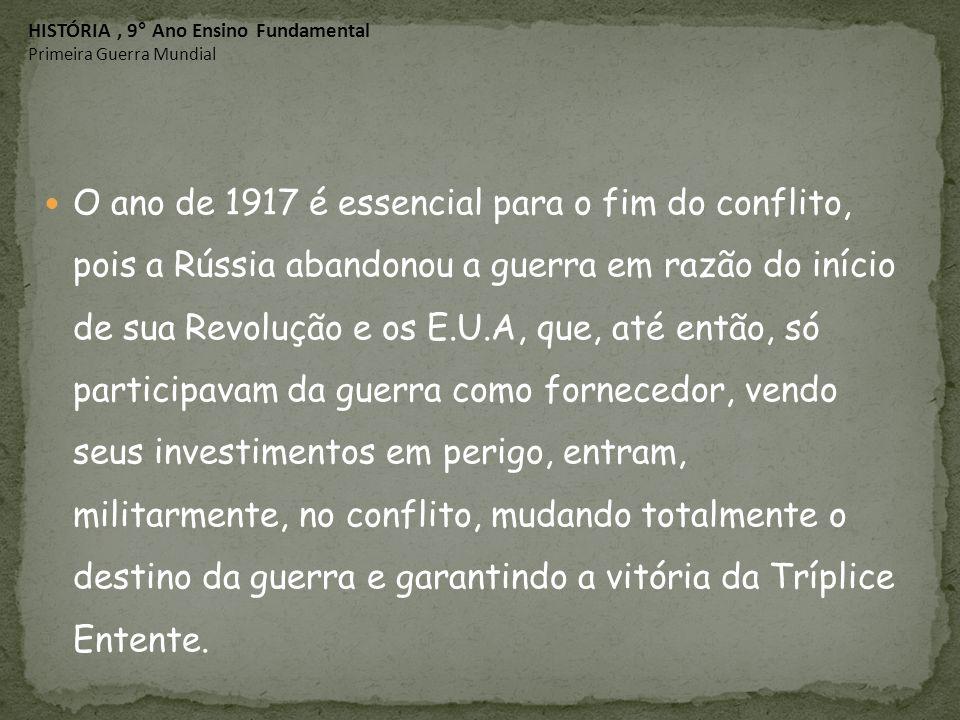 O ano de 1917 é essencial para o fim do conflito, pois a Rússia abandonou a guerra em razão do início de sua Revolução e os E.U.A, que, até então, só