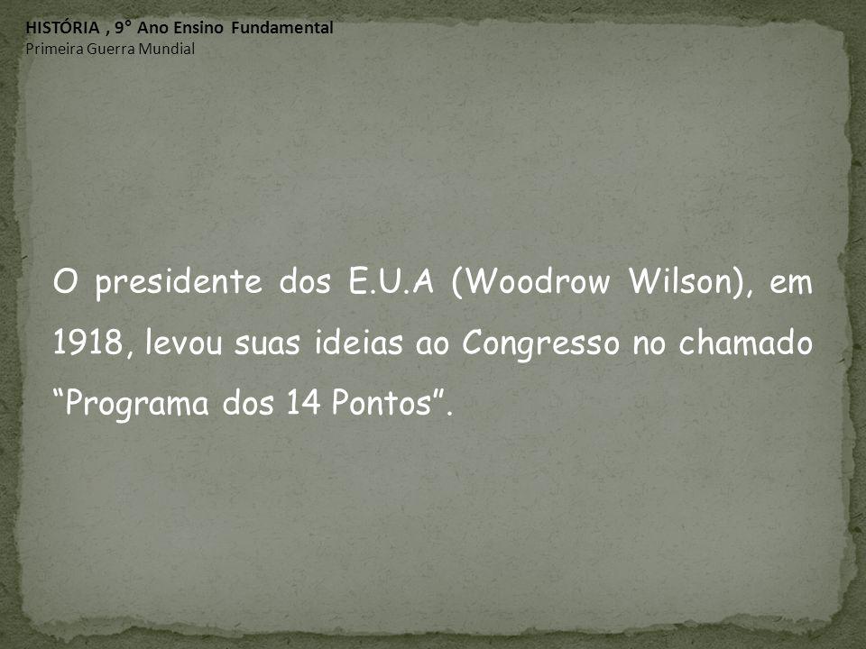 """O presidente dos E.U.A (Woodrow Wilson), em 1918, levou suas ideias ao Congresso no chamado """"Programa dos 14 Pontos"""". HISTÓRIA, 9° Ano Ensino Fundamen"""
