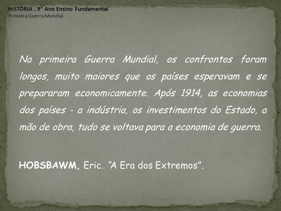 Na primeira Guerra Mundial, os confrontos foram longos, muito maiores que os países esperavam e se prepararam economicamente. Após 1914, as economias