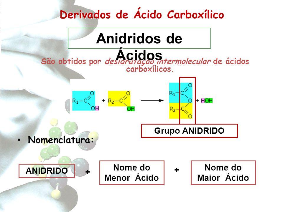 Derivados de Carboxílico Derivados de Ácido Carboxílico São obtidos por desidratação intermolecular de ácidos carboxílicos. Nomenclatura: ANIDRIDO + N
