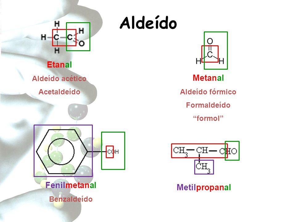 """Aldeído Metanal Aldeído fórmico Formaldeído """"formol"""" Etanal Aldeído acético Acetaldeído Metilpropanal Fenilmetanal Benzaldeído"""