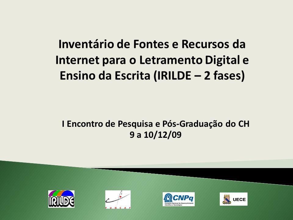 I Encontro de Pesquisa e Pós-Graduação do CH 9 a 10/12/09 Inventário de Fontes e Recursos da Internet para o Letramento Digital e Ensino da Escrita (IRILDE – 2 fases)