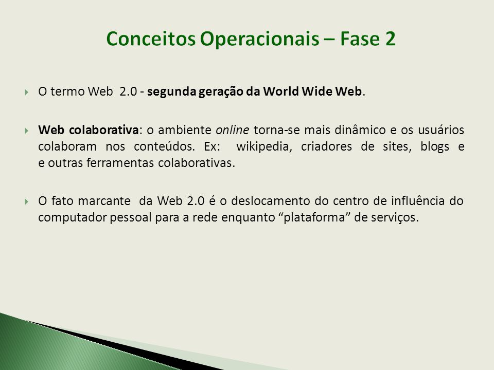  O termo Web 2.0 - segunda geração da World Wide Web.  Web colaborativa: o ambiente online torna-se mais dinâmico e os usuários colaboram nos conteú