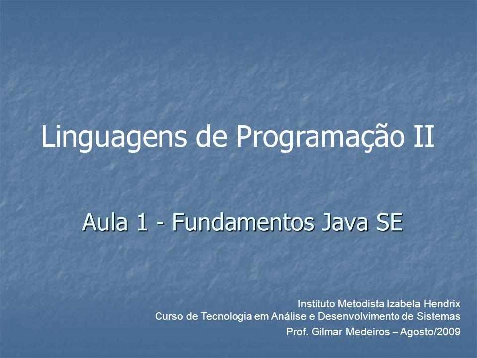 Aula 1 - Fundamentos Java SE Instituto Metodista Izabela Hendrix Curso de Tecnologia em Análise e Desenvolvimento de Sistemas Prof.