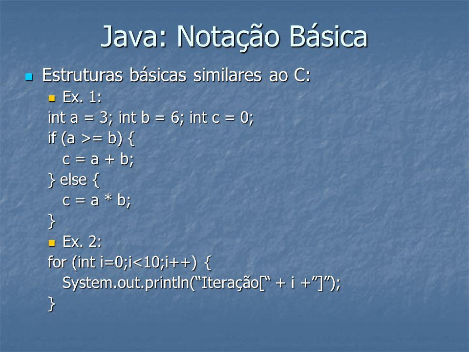 Java: Notação Básica Estruturas básicas similares ao C: Estruturas básicas similares ao C: Ex.